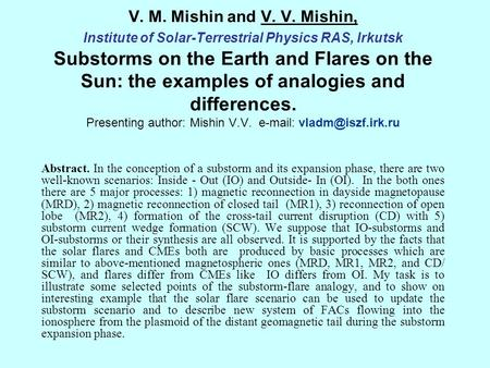 V. M. Mishin and V. V. Mishin, Institute of Solar-Terrestrial Physics RAS, Irkutsk Substorms on the Earth and Flares on the Sun: the examples of analogies.