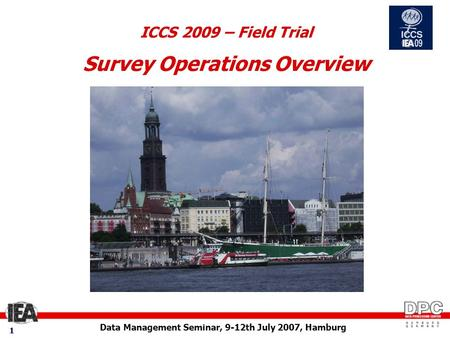 Data Management Seminar, 9-12th July 2007, Hamburg 11 ICCS 2009 – Field Trial Survey Operations Overview.