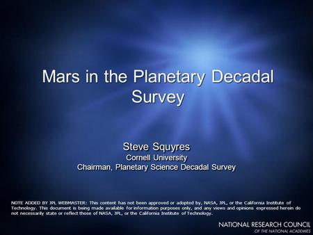 Mars in the Planetary Decadal Survey Steve Squyres Cornell University Chairman, Planetary Science Decadal Survey Steve Squyres Cornell University Chairman,