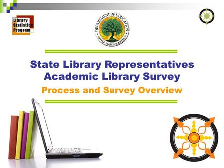 State Library Representatives Academic Library Survey Process and Survey Overview.