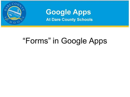 """Forms"" in Google Apps. ""Forms"" are basically surveys that you can create in your Google Apps account and share with other users –Users submit answers."
