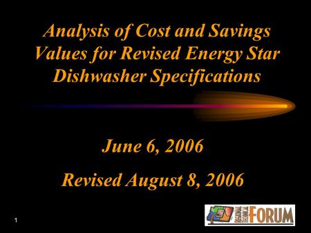 1 Analysis of Cost and Savings Values for Revised Energy Star Dishwasher Specifications June 6, 2006 Revised August 8, 2006.