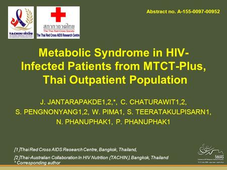 Metabolic Syndrome in HIV- Infected Patients from MTCT-Plus, Thai Outpatient Population J. JANTARAPAKDE1,2,*, C. CHATURAWIT1,2, S. PENGNONYANG1,2, W. PIMA1,