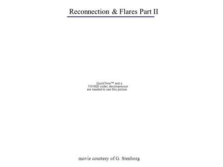 Reconnection & Flares Part II movie courtesy of G. Stenborg.