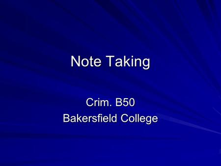 Note Taking Crim. B50 Bakersfield College. Note Taking Notes are brief notations which document specific events and circumstances. It is critical that.