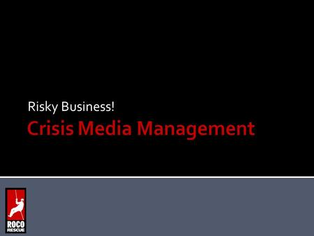 Risky Business!. Ten Steps to Proactive Media Planning 1.Have a plan for media management. 2.Practice crisis interviews. 3.Take part in mock drills.