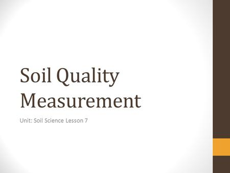 Soil Quality Measurement Unit: Soil Science Lesson 7.