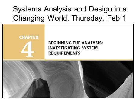 Systems Analysis and Design in a Changing World, Thursday, Feb 1.