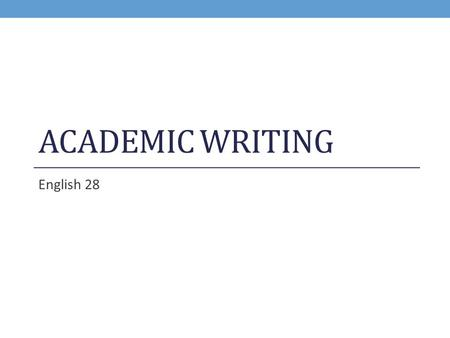 ACADEMIC WRITING English 28. Academic Writing in American Colleges: See pages 540-543 in your textbook In academic writing, your are expected to: Respond.