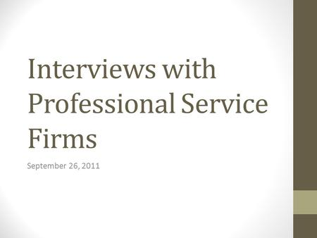 Interviews with Professional Service Firms September 26, 2011.