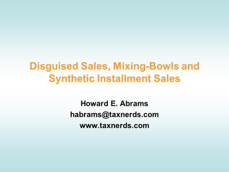 Disguised Sales, Mixing-Bowls and Synthetic Installment Sales Howard E. Abrams