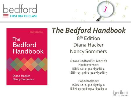 The Bedford Handbook 8 th Edition Diana Hacker Nancy Sommers ©2010 Bedford/St. Martin's Hardcover text ISBN-10: 0-312-65268-2 ISBN-13: 978-0-312-65268-5.
