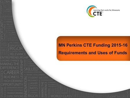 MN Perkins CTE Funding 2015-16 Requirements and Uses of Funds.