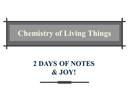 Chemistry of Living Things 2 DAYS OF NOTES & JOY!.