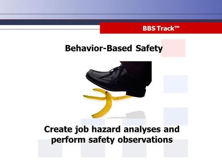 BBS Track™ Behavior-Based Safety Create job hazard analyses and perform safety observations.