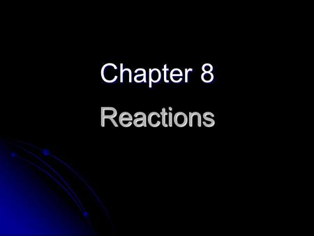 Reactions Chapter 8. Chemical Reaction Equations A reaction equation must… A reaction equation must… Represent all known facts Represent all known facts.