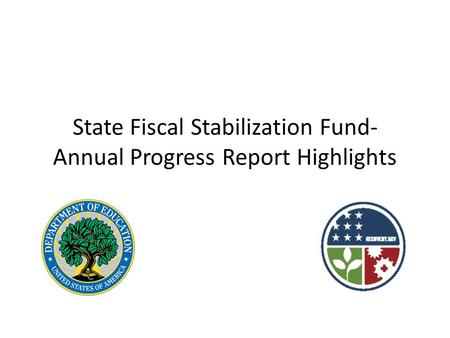State Fiscal Stabilization Fund- Annual Progress Report Highlights.