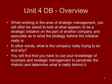 Unit 4 DB - Overview When working in the area of strategic management, you will often be asked to look at what appears to be a strategic initiative on.