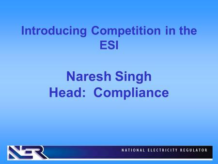 Introducing Competition in the ESI Naresh Singh Head: Compliance.