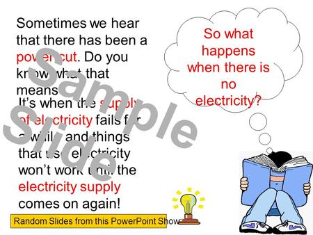 Sometimes we hear that there has been a power cut. Do you know what that means? So what happens when there is no electricity? It's when the supply of.