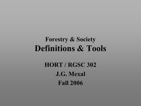 Forestry & Society Definitions & <strong>Tools</strong> HORT / RGSC 302 J.G. Mexal Fall 2006.