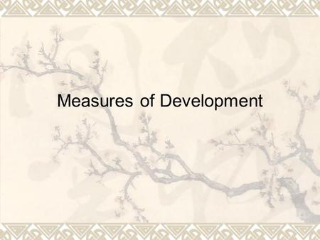 Measures of Development.  Human Development Index: recognizes a country's development level as a function of  economics (GDP per capita),  social (literacy.