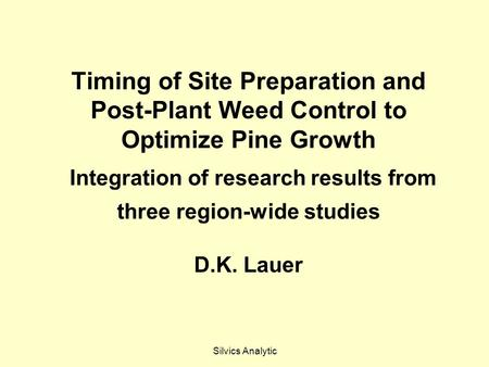 Silvics Analytic Timing of Site Preparation and Post-Plant Weed Control to Optimize Pine Growth Integration of research results from three region-wide.