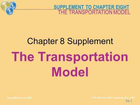 SUPPLEMENT TO CHAPTER EIGHT Irwin/McGraw-Hill © The McGraw-Hill Companies, Inc., 1999 THE TRANSPORTATION MODEL 8S-1 Chapter 8 Supplement The Transportation.