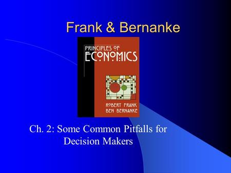 Frank & Bernanke Ch. 2: Some Common Pitfalls for Decision Makers.