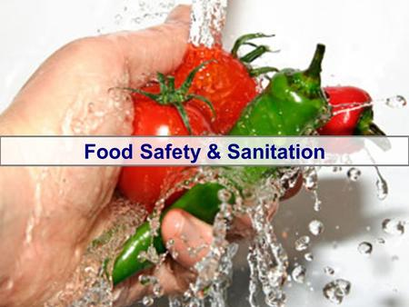 Food Safety & Sanitation. Sanitation- the creation and maintenance of conditions that will prevent food-borne illness Contamination- The presence of harmful.