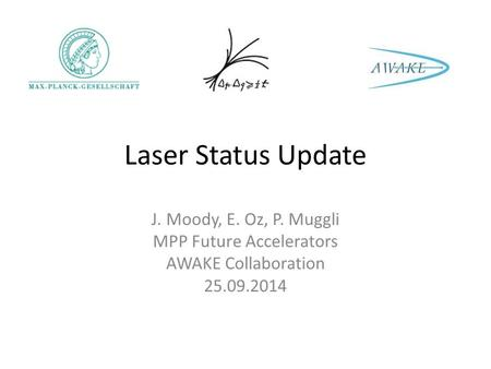 Laser Status Update J. Moody, E. Oz, P. Muggli MPP Future Accelerators AWAKE Collaboration 25.09.2014.