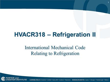 1 HVACR318 – Refrigeration II International Mechanical Code Relating to Refrigeration.