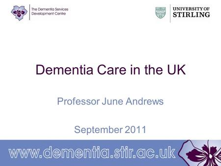 Dementia Care in the UK Professor June Andrews September 2011.