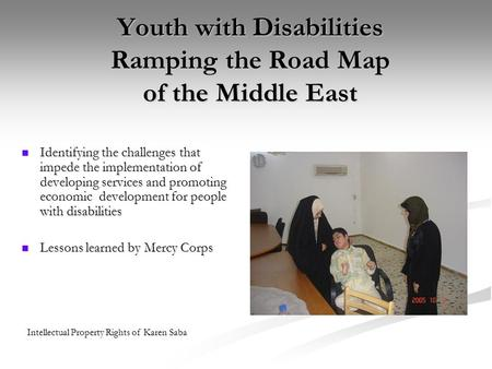 Youth with Disabilities Ramping the Road Map of the Middle East Identifying the challenges that impede the implementation of developing services and promoting.