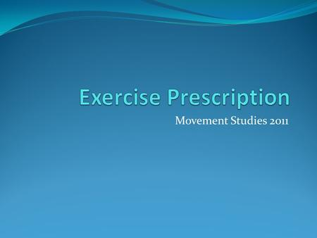 Movement Studies 2011. Learning Outcomes Following this session and appropriate independent study you should be able to: Prescribe, justify and modify.
