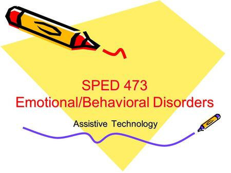 SPED 473 Emotional/Behavioral Disorders Assistive Technology.