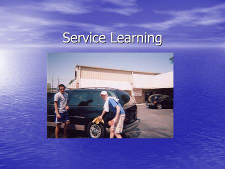 Service Learning. Meet Me at the Car Wash I worked three I worked three car wash's during my Service Learning.