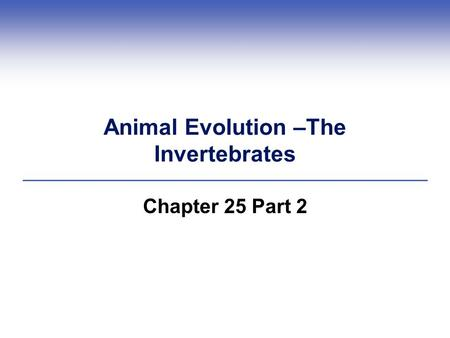 Animal Evolution –The Invertebrates Chapter 25 Part 2.