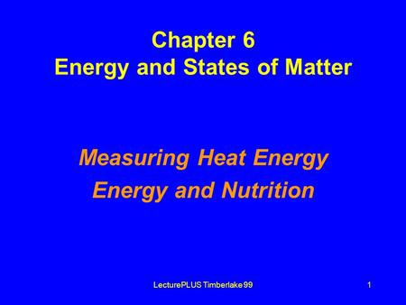 LecturePLUS Timberlake 991 Chapter 6 Energy and States of Matter Measuring Heat Energy Energy and Nutrition.