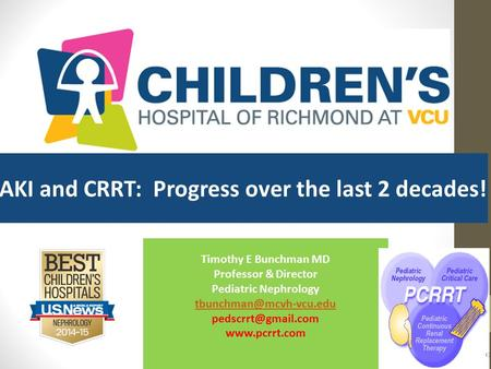 AKI and CRRT: Progress over the last 2 decades! Timothy E Bunchman MD Professor & Director Pediatric Nephrology