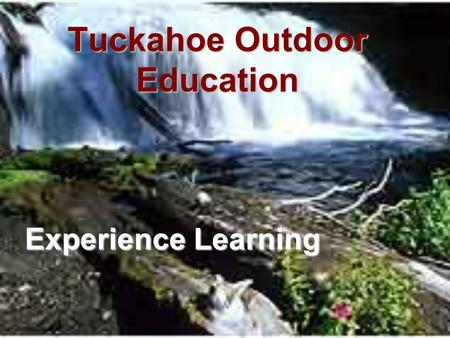 Tuckahoe Outdoor Education Experience Learning. Trip Overview – Grade 8 Travel via bus to Meadow Creek Campsite in New River Gorge National Park, WVTravel.