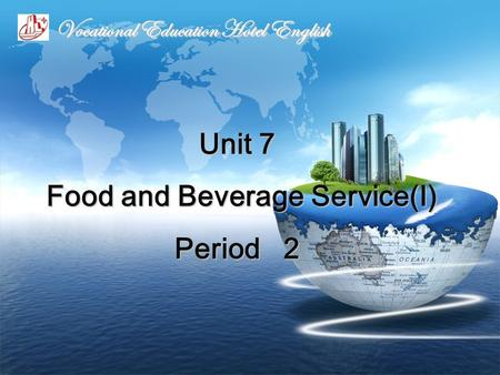 Unit 7 Food and Beverage Service(Ⅰ) Period 2 Vocational Education Hotel English.