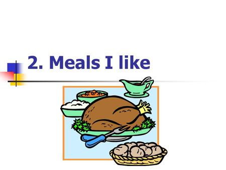 2. Meals I like. Food Items a bowl of rice a bowl of congee.