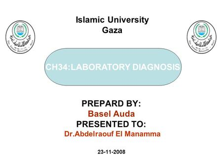 CH34:LABORATORY DIAGNOSIS PREPARD BY: Basel Auda PRESENTED TO: Dr.Abdelraouf El Manamma 23-11-2008 Islamic University Gaza.