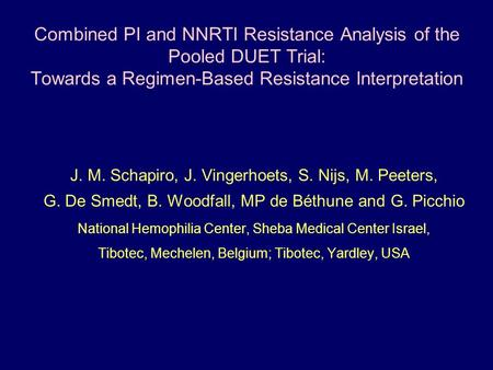 Combined PI and NNRTI Resistance Analysis of the Pooled DUET Trial: Towards a Regimen-Based Resistance Interpretation J. M. Schapiro, J. Vingerhoets, S.