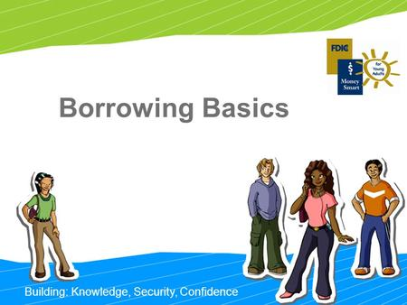Building: Knowledge, Security, Confidence Borrowing Basics.