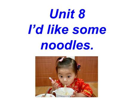 Unit 8 I'd like some noodles. hamburger chicken carrot salad ice cream egg strawberry tomato.