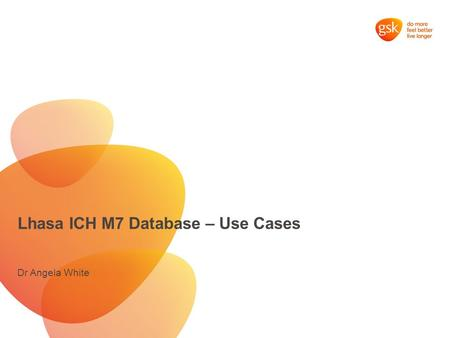 Lhasa ICH M7 Database – Use Cases Dr Angela White.