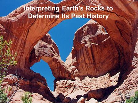 Interpreting Earth's Rocks to Determine Its Past History.