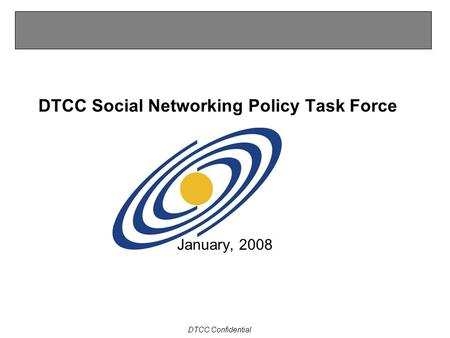 DTCC Confidential DTCC Social Networking Policy Task Force January, 2008.